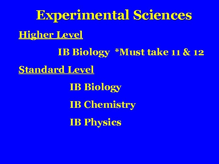Experimental Sciences Higher Level IB Biology *Must take 11 & 12 Standard Level IB