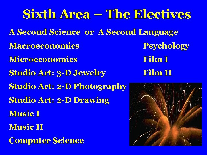 Sixth Area – The Electives A Second Science or A Second Language Macroeconomics Psychology