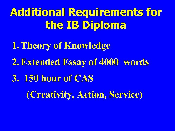 Additional Requirements for the IB Diploma 1. Theory of Knowledge 2. Extended Essay of