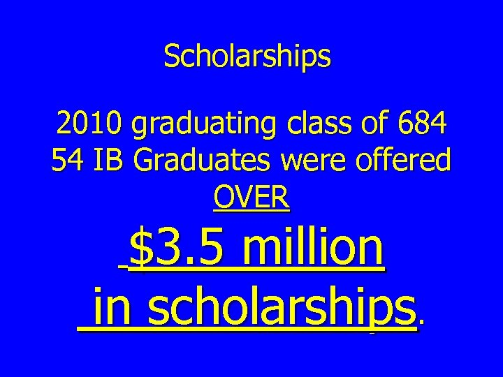 Scholarships 2010 graduating class of 684 54 IB Graduates were offered OVER $3. 5