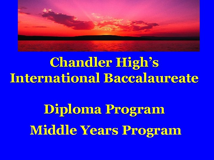 Chandler High's International Baccalaureate Diploma Program Middle Years Program