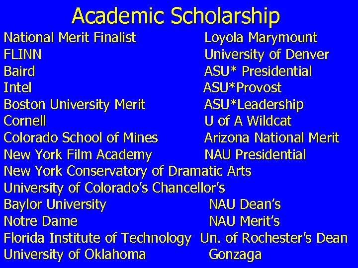 Academic Scholarship National Merit Finalist Loyola Marymount FLINN University of Denver Baird ASU* Presidential