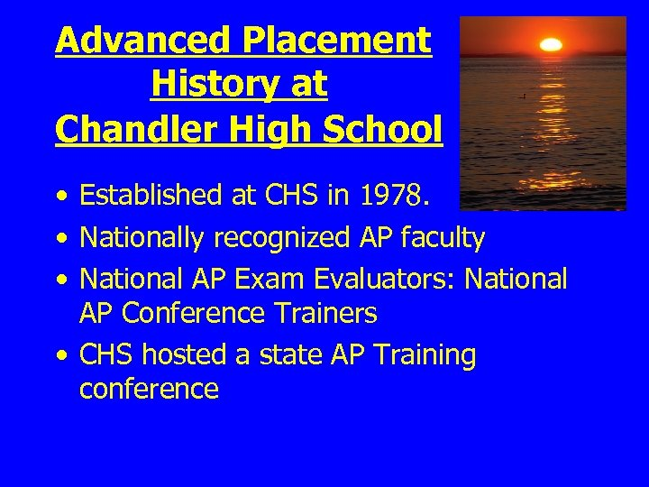 Advanced Placement History at Chandler High School • Established at CHS in 1978. •