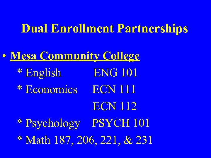 Dual Enrollment Partnerships • Mesa Community College * English ENG 101 * Economics ECN
