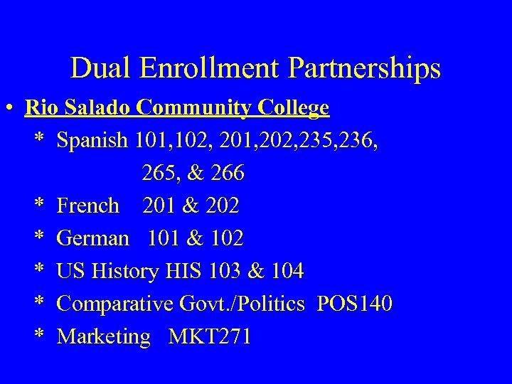 Dual Enrollment Partnerships • Rio Salado Community College * Spanish 101, 102, 201, 202,