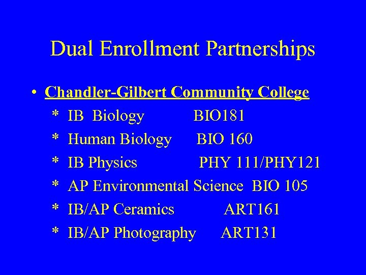 Dual Enrollment Partnerships • Chandler-Gilbert Community College * IB Biology BIO 181 * Human