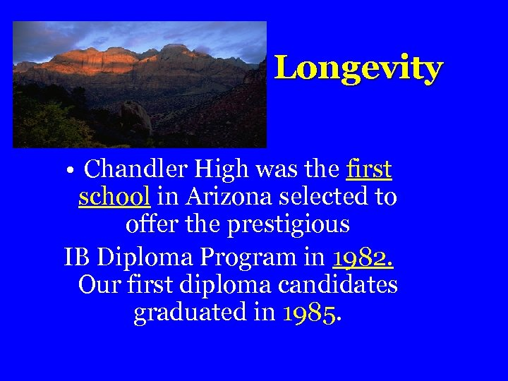Longevity • Chandler High was the first school in Arizona selected to offer the