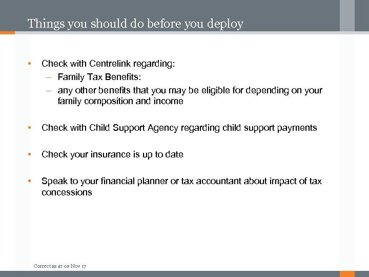 Things you should do before you deploy • Check with Centrelink regarding: – Family
