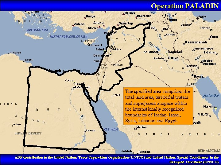 Operation PALADIN The specified area comprises the total land area, territorial waters and superjacent