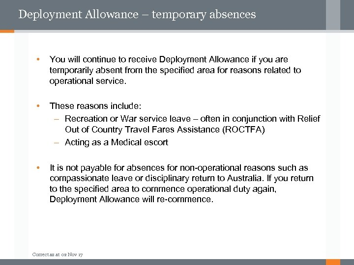 Deployment Allowance – temporary absences • You will continue to receive Deployment Allowance if