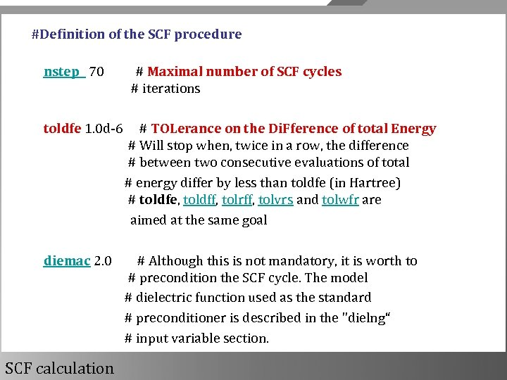 #Definition of the SCF procedure nstep 70 # Maximal number of SCF cycles #
