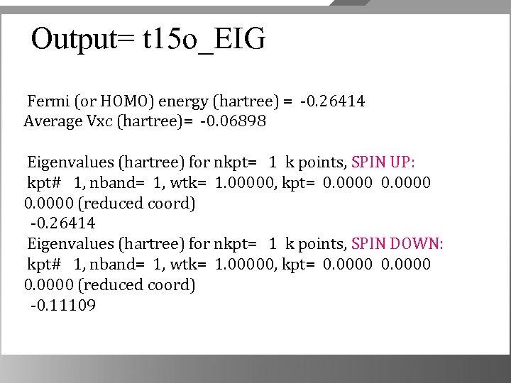 Output= t 15 o_EIG Fermi (or HOMO) energy (hartree) = -0. 26414 Average Vxc