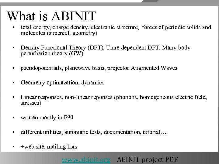 What is ABINIT • total energy, charge density, electronic structure, forces of periodic solids