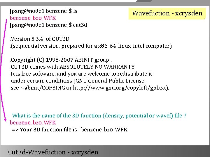 [pang@node 1 benzene]$ ls benzene_bzo_WFK [pang@node 1 benzene]$ cut 3 d Wavefuction - xcrysden
