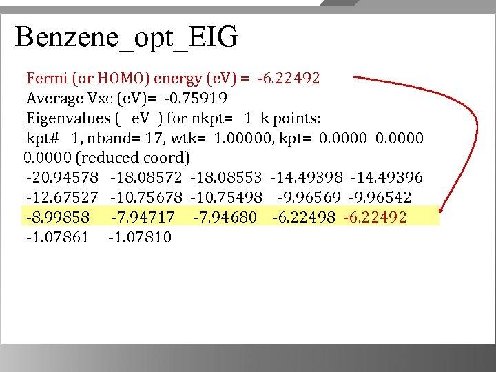 Benzene_opt_EIG Fermi (or HOMO) energy (e. V) = -6. 22492 Average Vxc (e. V)=