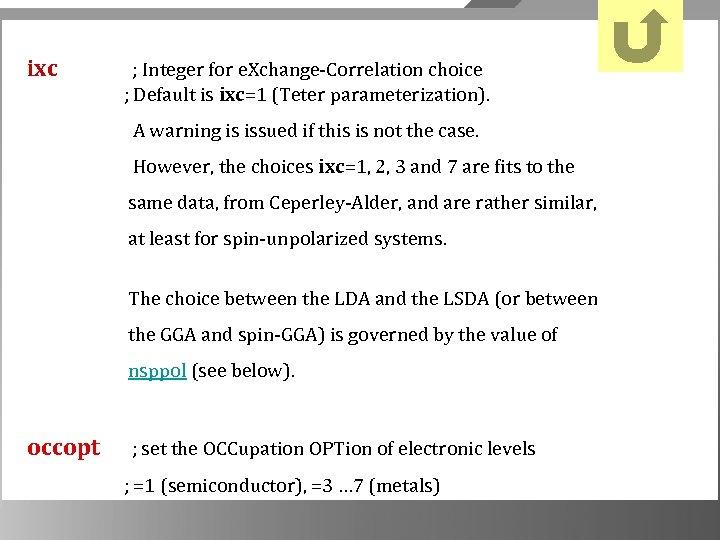 ixc ; Integer for e. Xchange-Correlation choice ; Default is ixc=1 (Teter parameterization). A