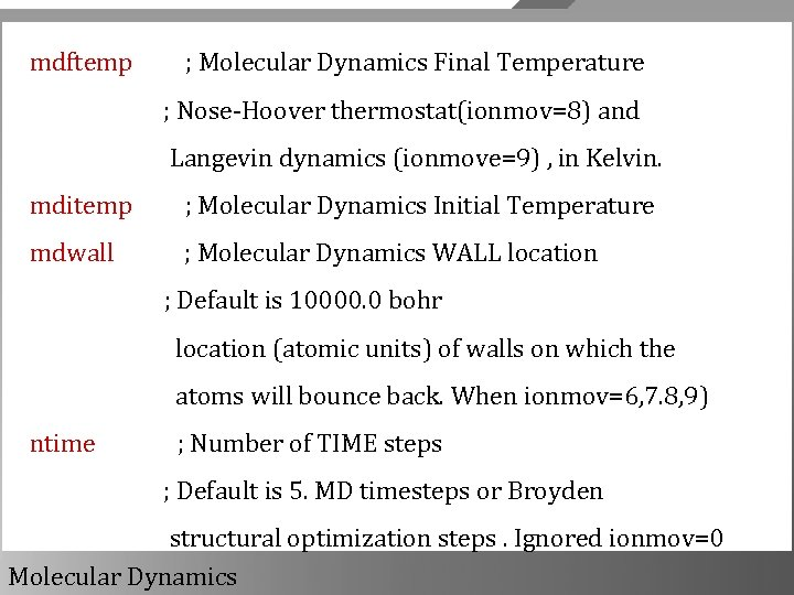 mdftemp ; Molecular Dynamics Final Temperature ; Nose-Hoover thermostat(ionmov=8) and Langevin dynamics (ionmove=9) ,