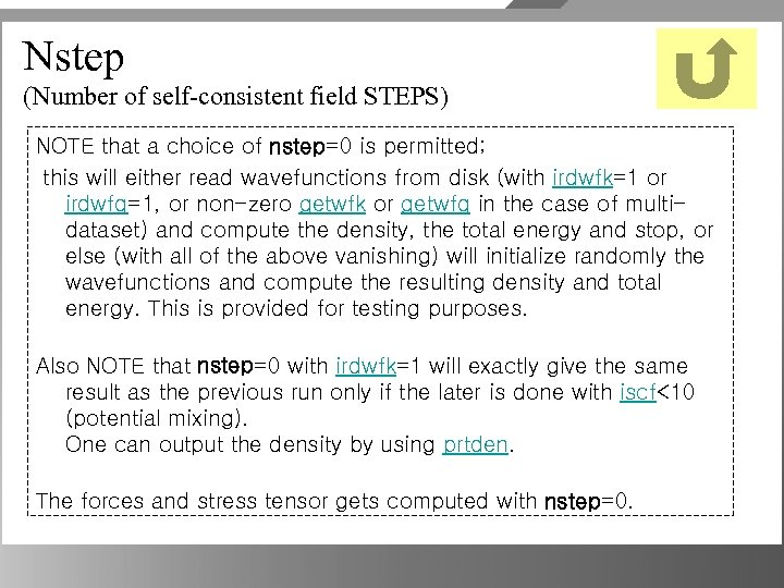 Nstep (Number of self-consistent field STEPS) NOTE that a choice of nstep=0 is permitted;