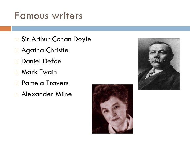 Famous writers Sir Arthur Conan Doyle Agatha Christie Daniel Defoe Mark Twain Pamela Travers