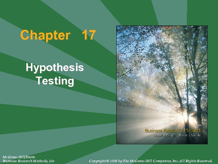 Chapter 17 Hypothesis Testing Mc. Graw-Hill/Irwin Business Research Methods, 10 e Copyright © 2008