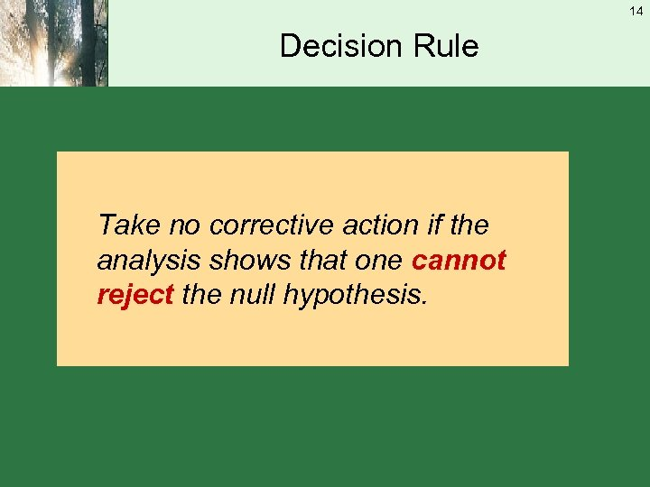 14 Decision Rule Take no corrective action if the analysis shows that one cannot