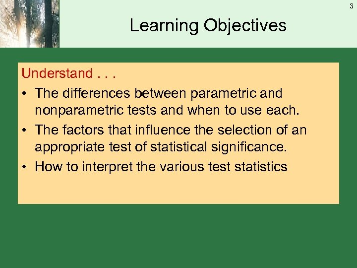3 Learning Objectives Understand. . . • The differences between parametric and nonparametric tests