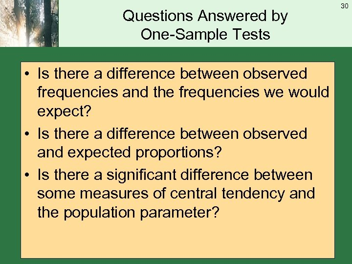 Questions Answered by One-Sample Tests • Is there a difference between observed frequencies and