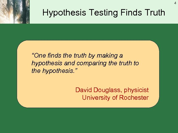 """4 Hypothesis Testing Finds Truth """"One finds the truth by making a hypothesis and"""