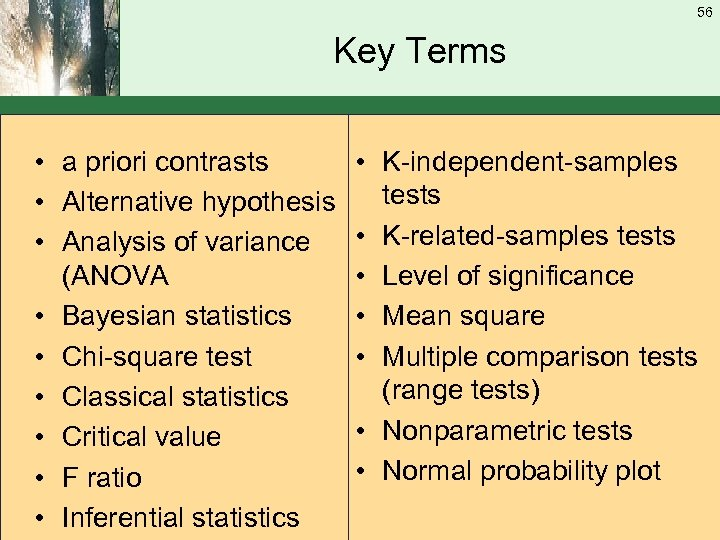 56 Key Terms • a priori contrasts • Alternative hypothesis • Analysis of variance