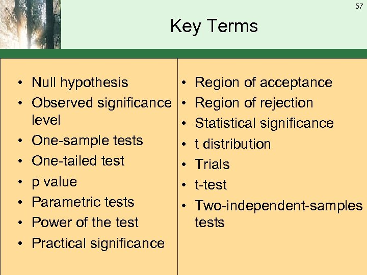 57 Key Terms • Null hypothesis • Observed significance level • One-sample tests •