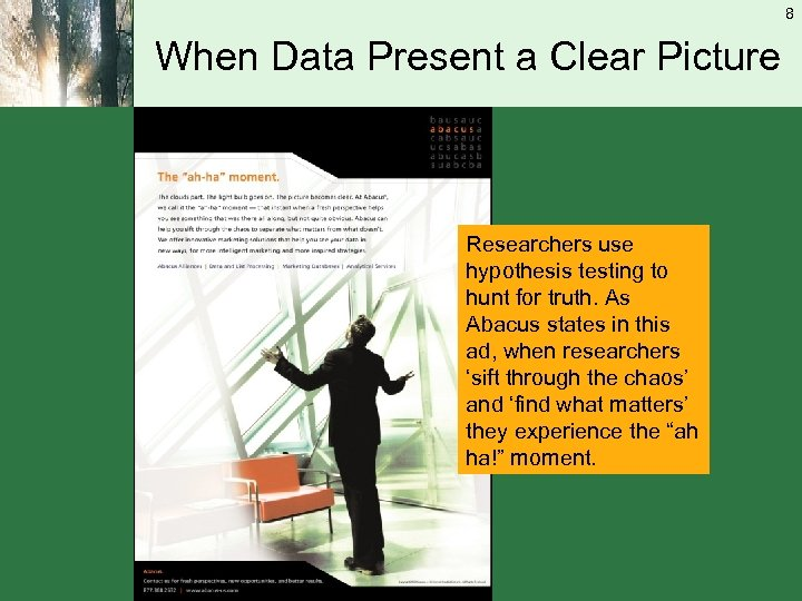 8 When Data Present a Clear Picture Researchers use hypothesis testing to hunt for