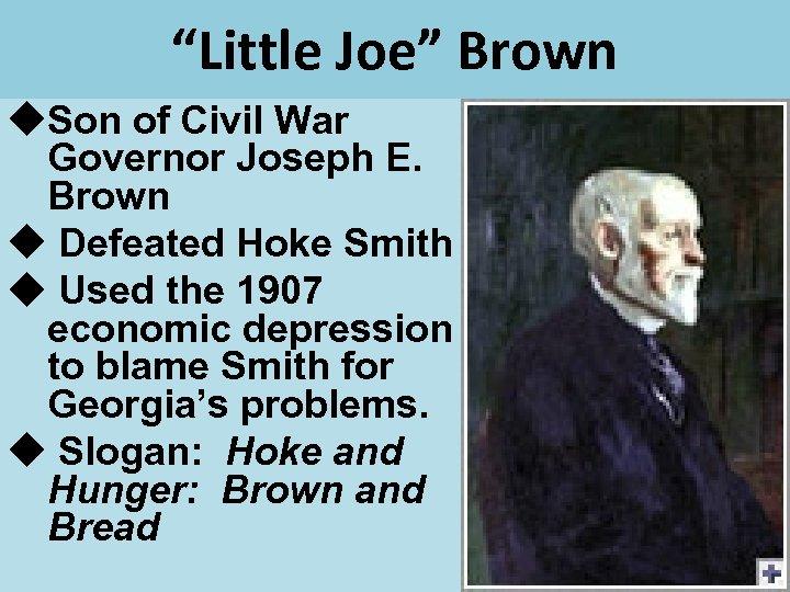 """Little Joe"" Brown Son of Civil War Governor Joseph E. Brown Defeated Hoke Smith"