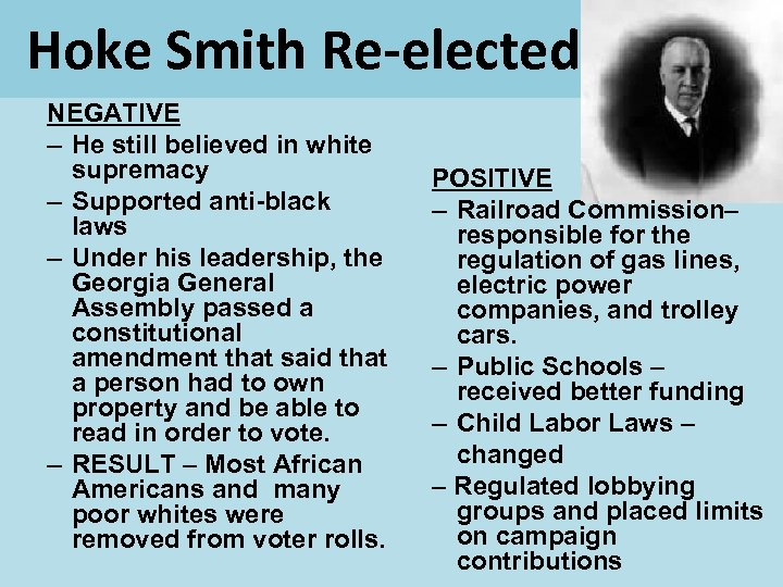 Hoke Smith Re-elected NEGATIVE – He still believed in white supremacy – Supported anti-black