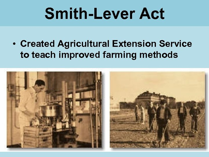 Smith-Lever Act • Created Agricultural Extension Service to teach improved farming methods