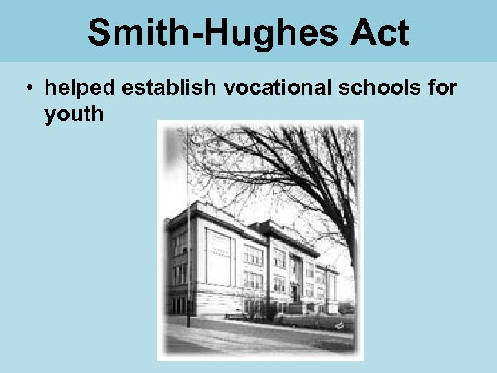 Smith-Hughes Act • helped establish vocational schools for youth