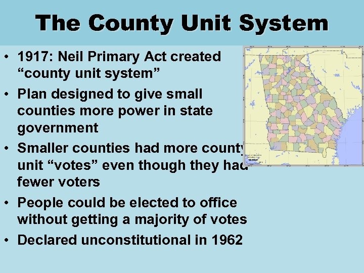 """The County Unit System • 1917: Neil Primary Act created """"county unit system"""" •"""