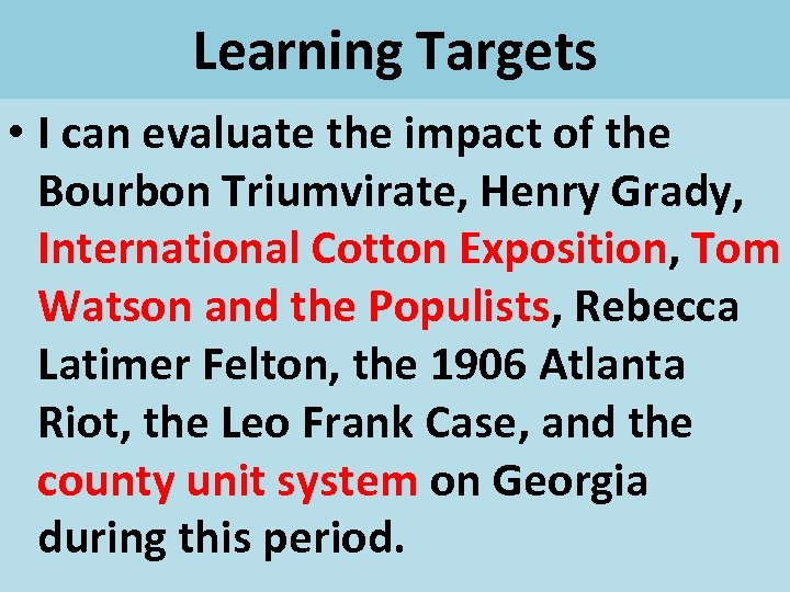 Learning Targets • I can evaluate the impact of the Bourbon Triumvirate, Henry Grady,