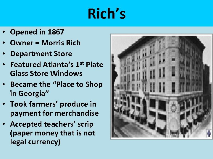 Rich's Opened in 1867 Owner = Morris Rich Department Store Featured Atlanta's 1 st