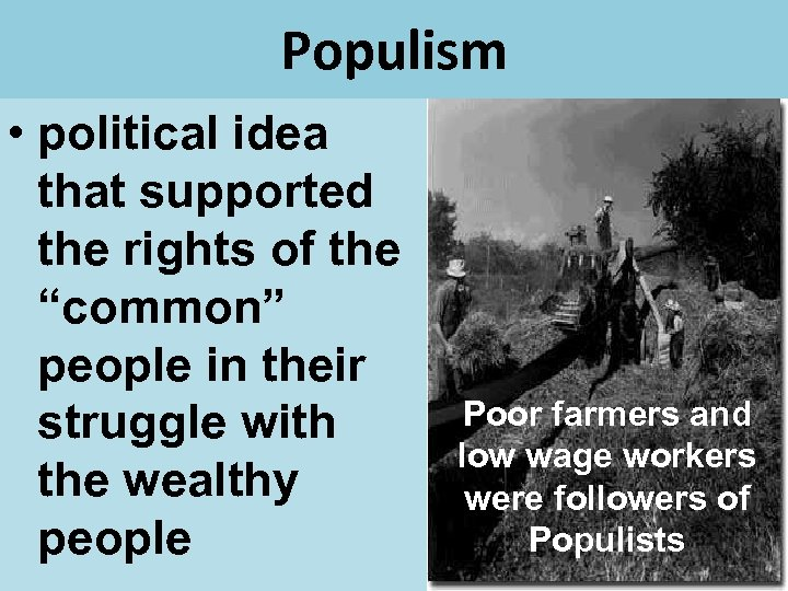 """Populism • political idea that supported the rights of the """"common"""" people in their"""