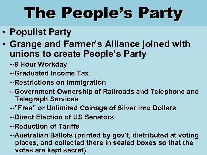 The People's Party • Populist Party • Grange and Farmer's Alliance joined with unions