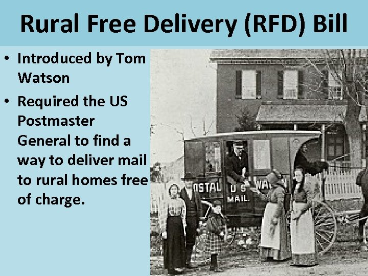 Rural Free Delivery (RFD) Bill • Introduced by Tom Watson • Required the US