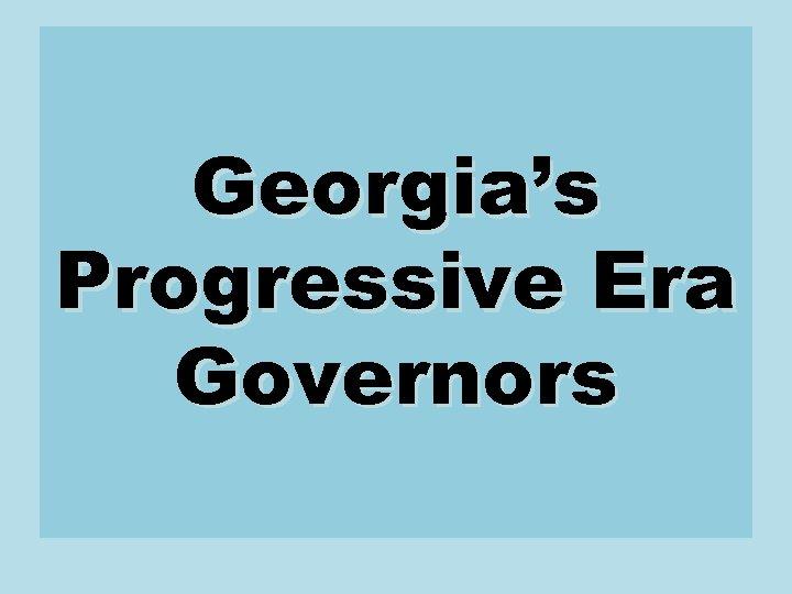 Georgia's Progressive Era Governors