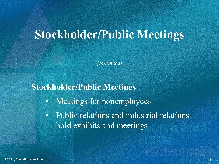 Stockholder/Public Meetings (continued) Stockholder/Public Meetings • Meetings for nonemployees • Public relations and industrial