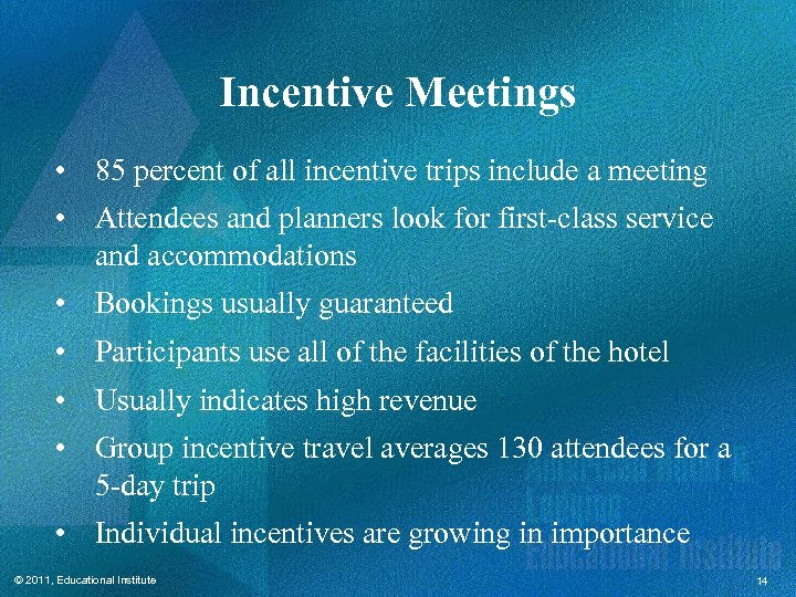 Incentive Meetings • 85 percent of all incentive trips include a meeting • Attendees