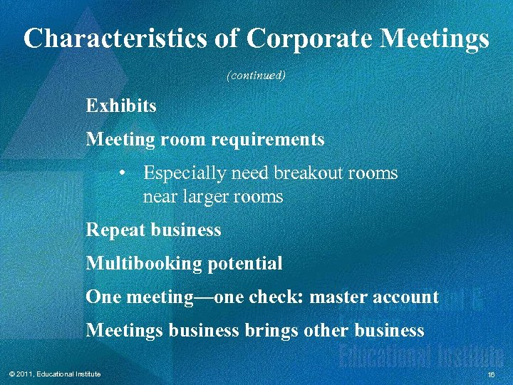 Characteristics of Corporate Meetings (continued) Exhibits Meeting room requirements • Especially need breakout rooms
