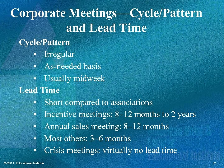 Corporate Meetings—Cycle/Pattern and Lead Time Cycle/Pattern • Irregular • As-needed basis • Usually midweek