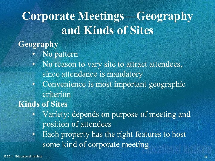 Corporate Meetings—Geography and Kinds of Sites Geography • No pattern • No reason to