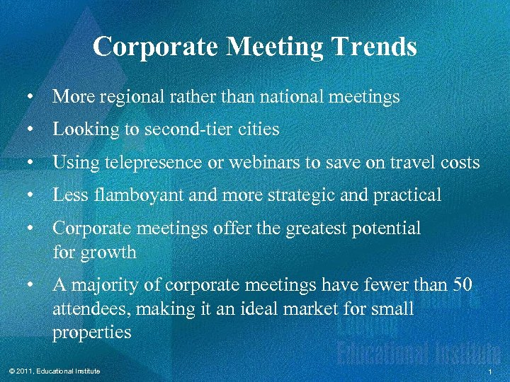 Corporate Meeting Trends • More regional rather than national meetings • Looking to second-tier