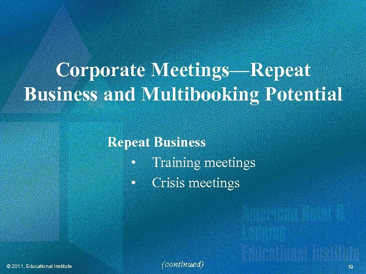Corporate Meetings—Repeat Business and Multibooking Potential Repeat Business • Training meetings • Crisis meetings