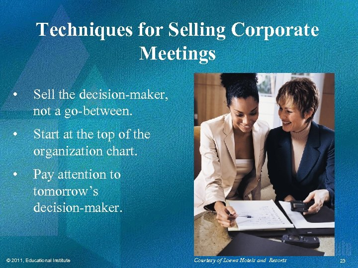 Techniques for Selling Corporate Meetings • Sell the decision-maker, not a go-between. • Start
